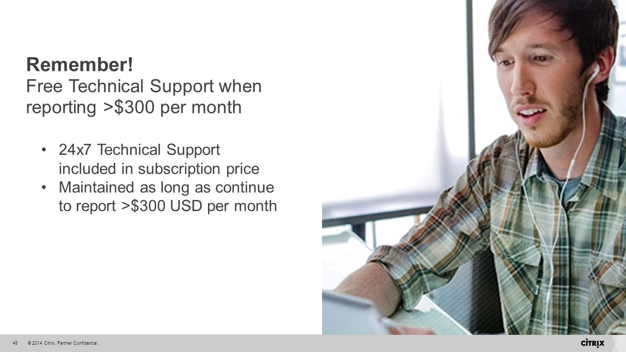 Remember! Free Technical Support when reporting >$300 per month