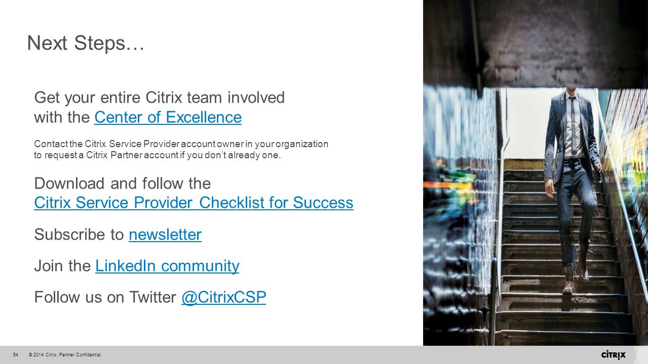 Next Steps… Get your entire Citrix team involved with the Center of Excellence.