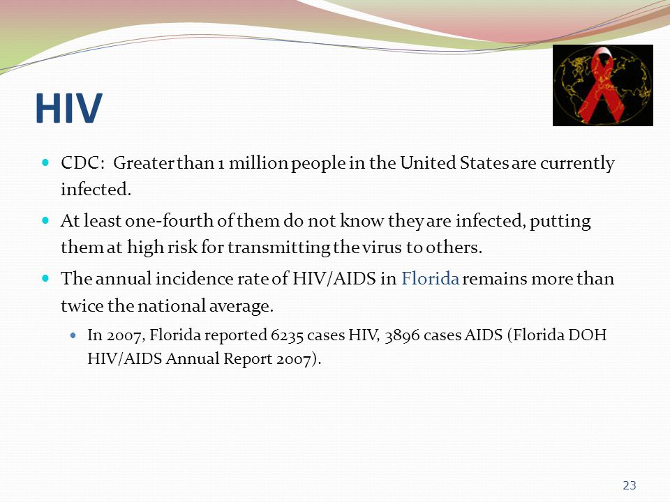 HIV CDC: Greater than 1 million people in the United States are currently infected.