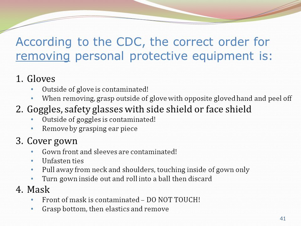 According to the CDC, the correct order for removing personal protective equipment is: