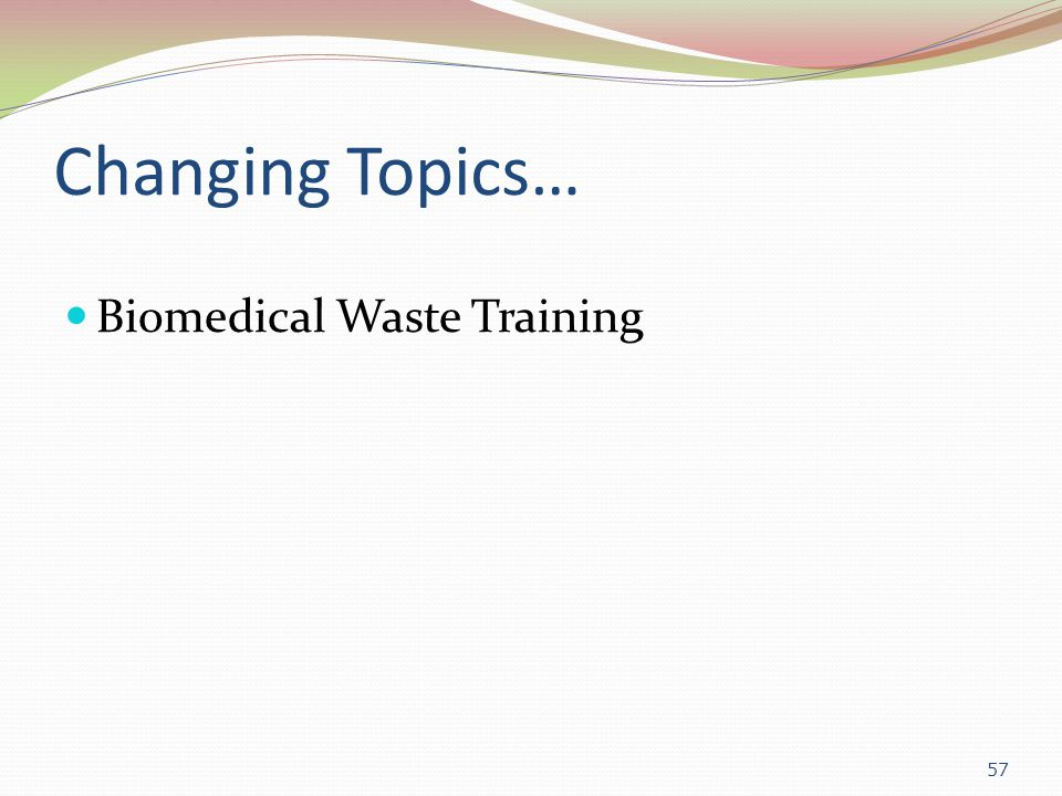 Changing Topics… Biomedical Waste Training