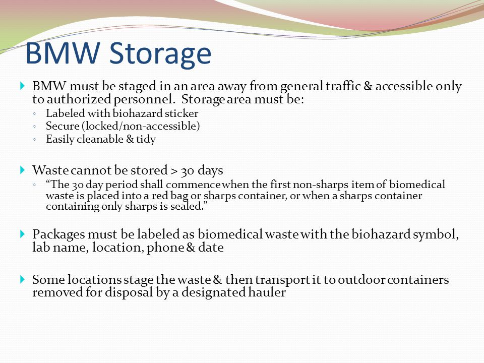 BMW Storage BMW must be staged in an area away from general traffic & accessible only to authorized personnel. Storage area must be: