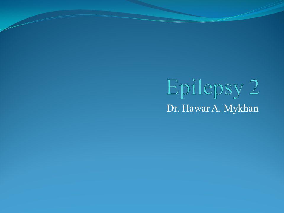 Epilepsy 2 Dr. Hawar A. Mykhan