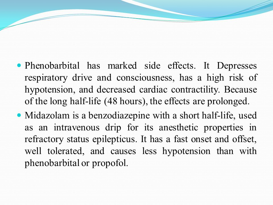 Phenobarbital has marked side effects