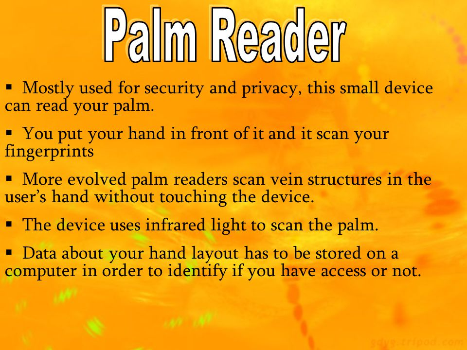 Palm Reader Mostly used for security and privacy, this small device can read your palm.