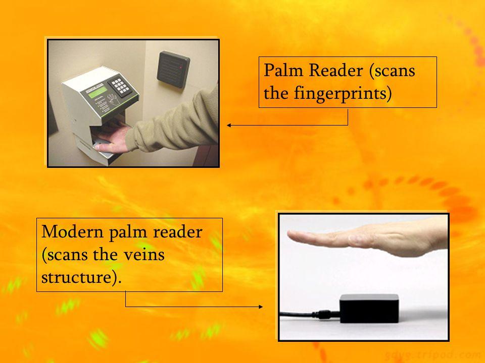 Palm Reader (scans the fingerprints)