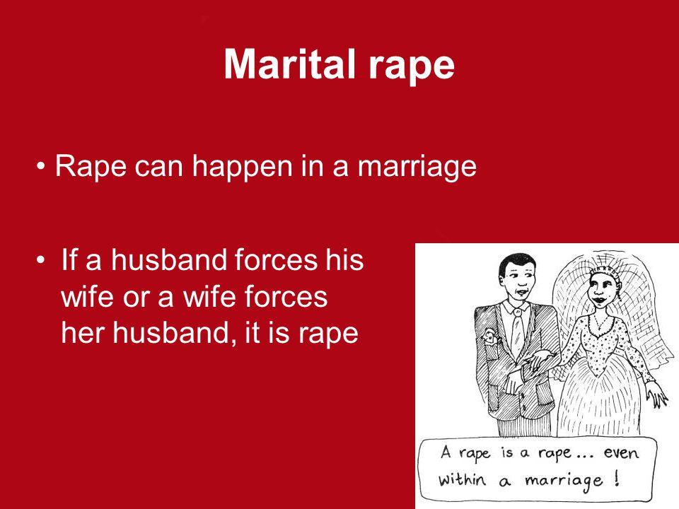 Marital rape Rape can happen in a marriage