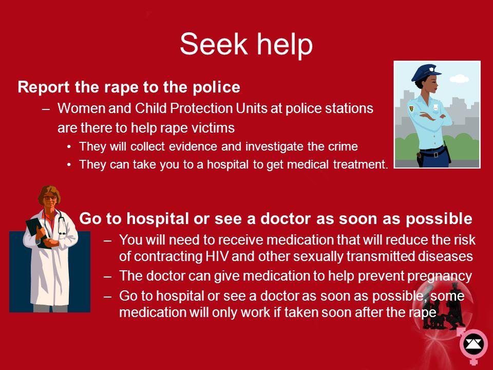 Seek help Report the rape to the police