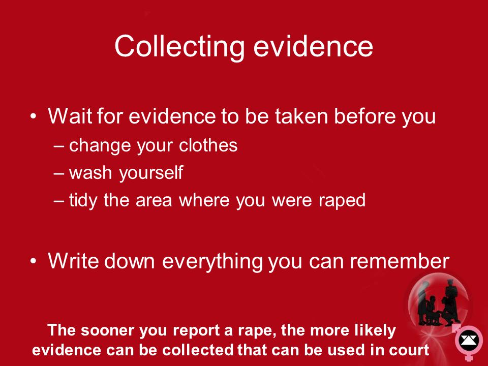 Collecting evidence Wait for evidence to be taken before you