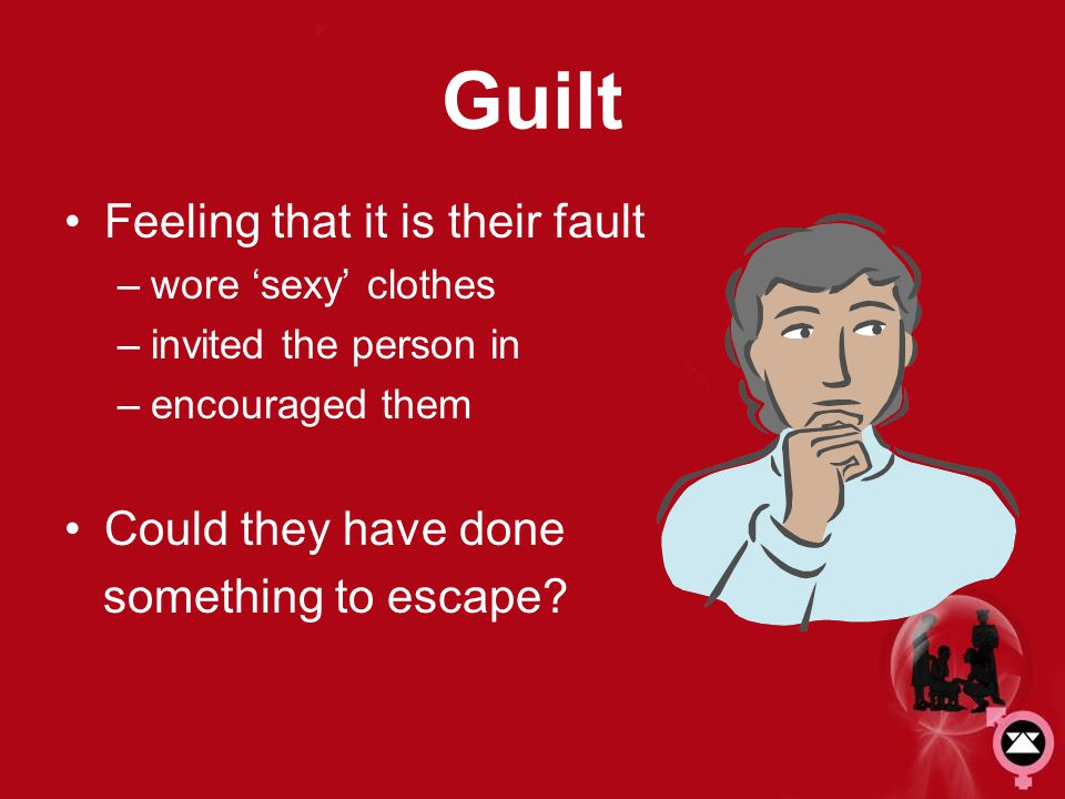 Guilt Feeling that it is their fault Could they have done