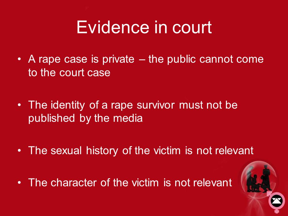 Evidence in court A rape case is private – the public cannot come to the court case.