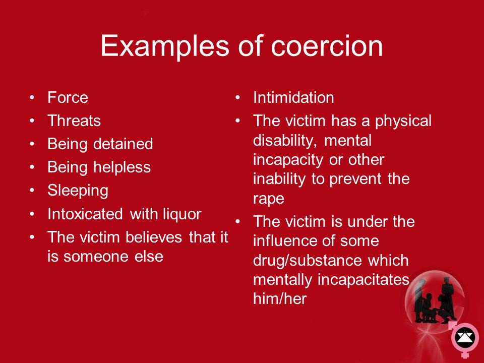 Examples of coercion Force Threats Being detained Being helpless
