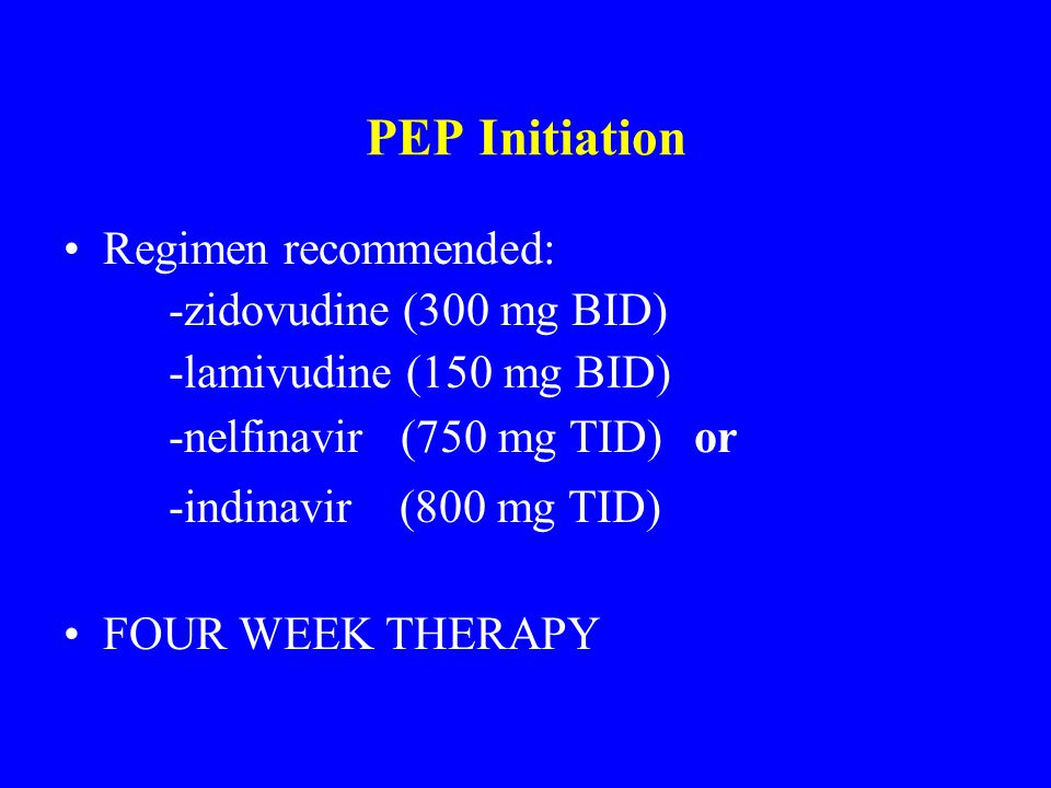 PEP Initiation Regimen recommended: -zidovudine (300 mg BID)