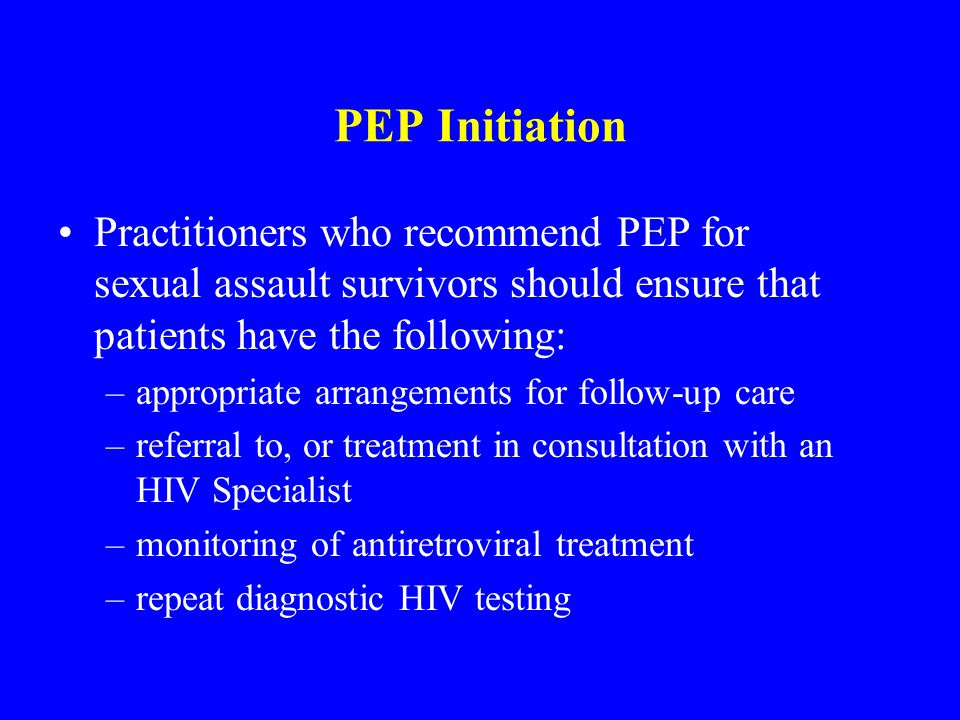 PEP Initiation Practitioners who recommend PEP for sexual assault survivors should ensure that patients have the following: