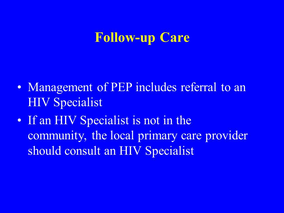 Follow-up Care Management of PEP includes referral to an HIV Specialist.