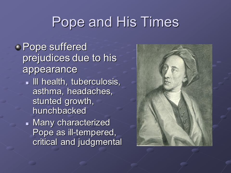 Pope and His Times Pope suffered prejudices due to his appearance