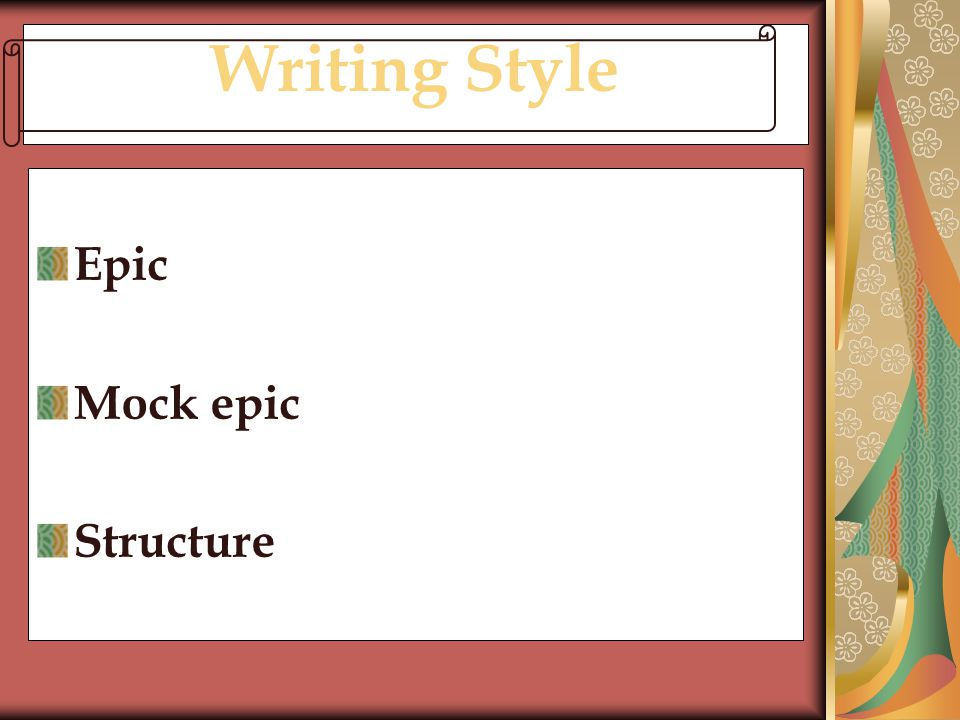 use of the mock epic style in Written in dryden's patented mock-epic style, the poem takes after its heroic, grandiose big brothers, classical and modern epics—like the iliad and paradise lost—except for the minor detail that the whole thing is a massive joke.