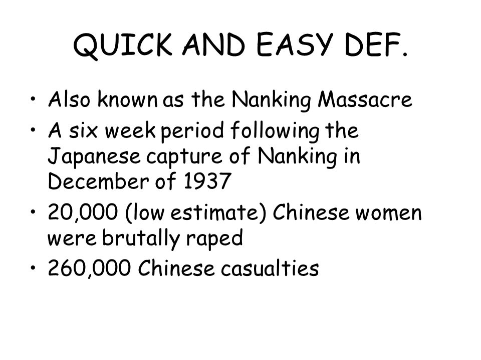 QUICK AND EASY DEF. Also known as the Nanking Massacre