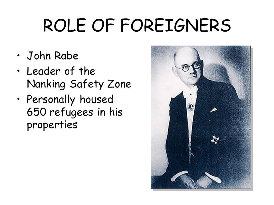 ROLE OF FOREIGNERS John Rabe Leader of the Nanking Safety Zone