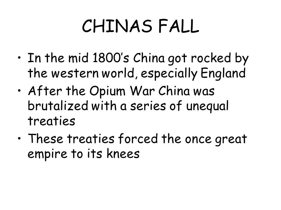 CHINAS FALL In the mid 1800's China got rocked by the western world, especially England.