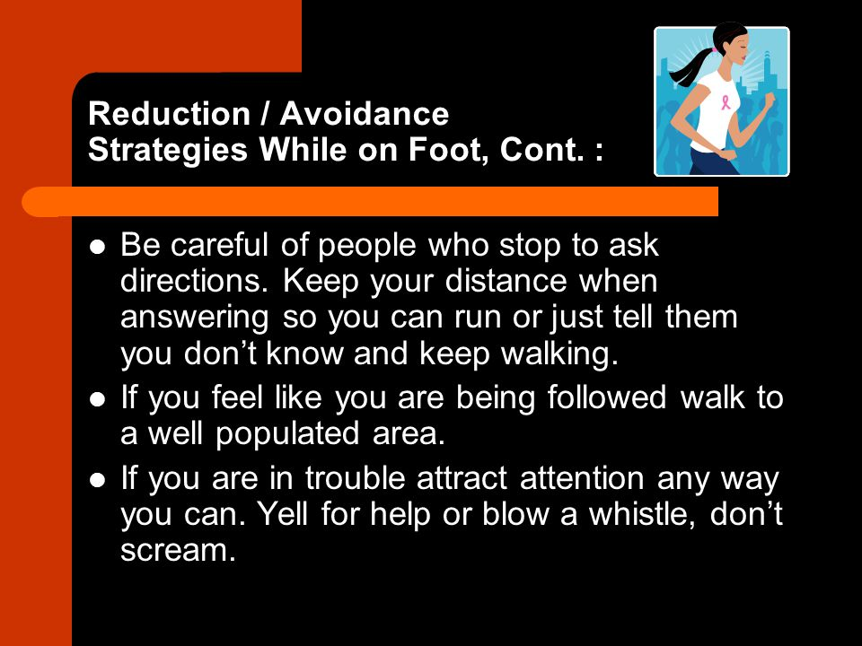 Reduction / Avoidance Strategies While on Foot, Cont. :