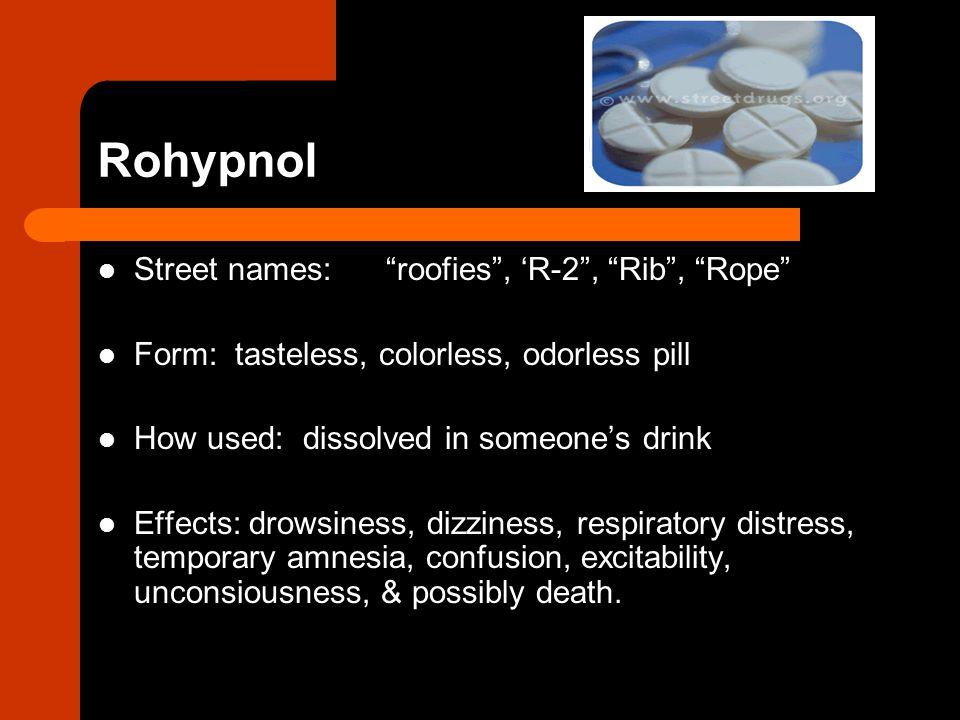 Rohypnol Street names: roofies , 'R-2 , Rib , Rope