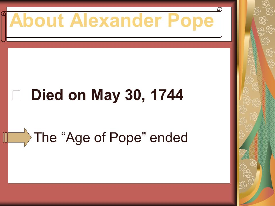 About Alexander Pope ※ Died on May 30, 1744 The Age of Pope ended