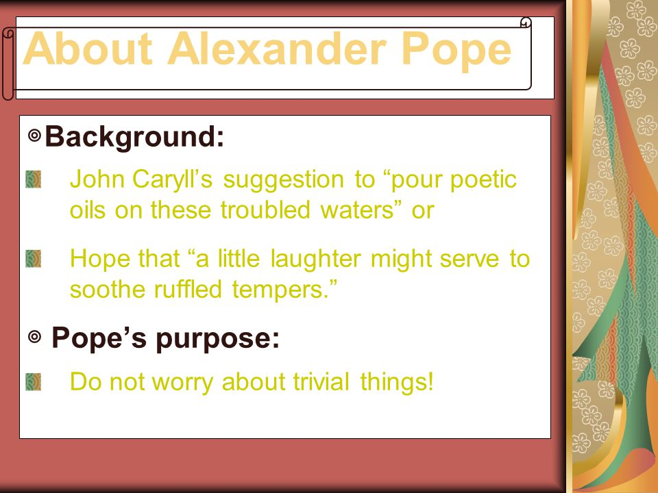 About Alexander Pope ◎Background: ◎ Pope's purpose: