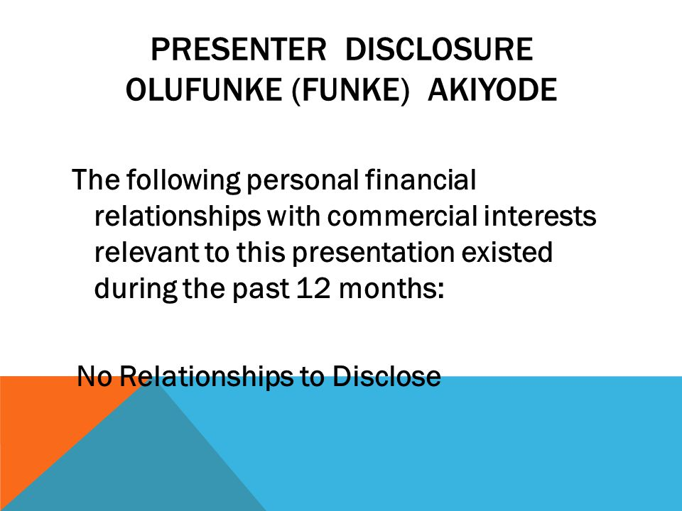 Presenter Disclosure Olufunke (Funke) Akiyode