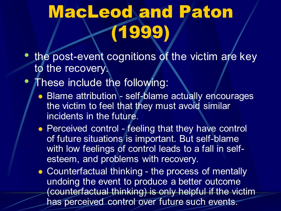 MacLeod and Paton (1999) the post-event cognitions of the victim are key to the recovery. These include the following:
