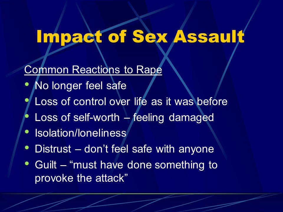 Impact of Sex Assault Common Reactions to Rape No longer feel safe