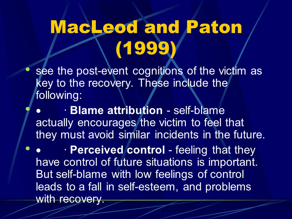 MacLeod and Paton (1999) see the post-event cognitions of the victim as key to the recovery. These include the following: