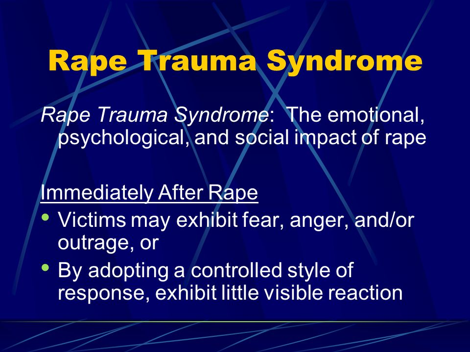 Rape Trauma Syndrome Rape Trauma Syndrome: The emotional, psychological, and social impact of rape.