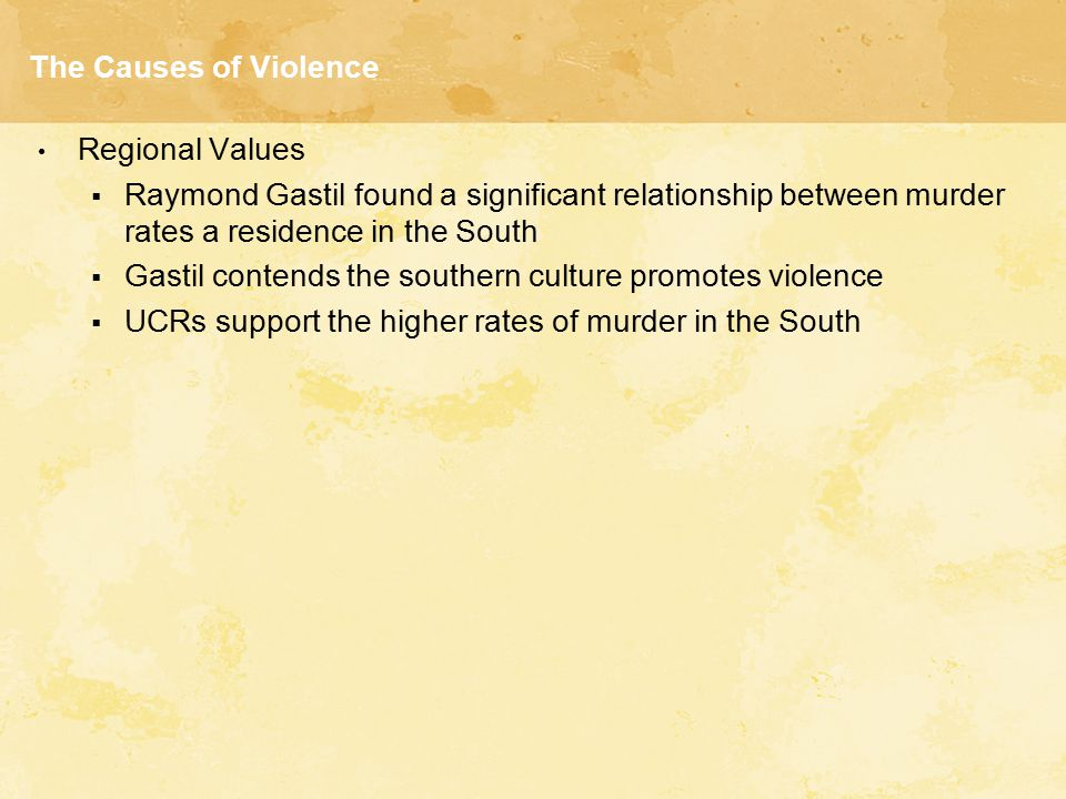 The Causes of Violence Regional Values. Raymond Gastil found a significant relationship between murder rates a residence in the South.