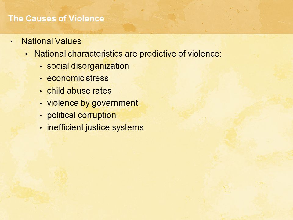 The Causes of Violence National Values. National characteristics are predictive of violence: social disorganization.