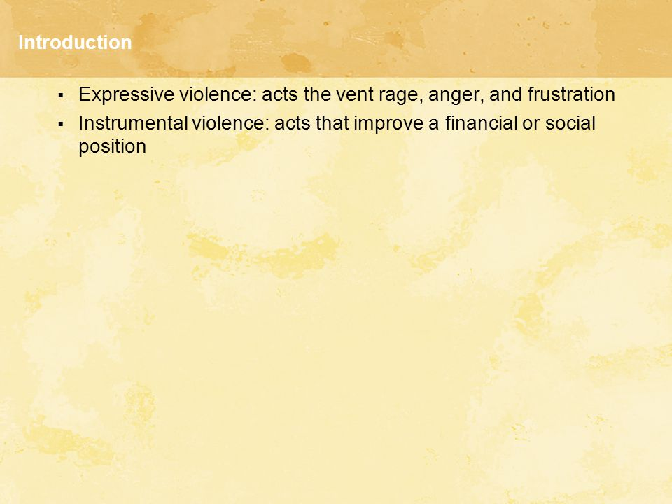 Introduction Expressive violence: acts the vent rage, anger, and frustration.