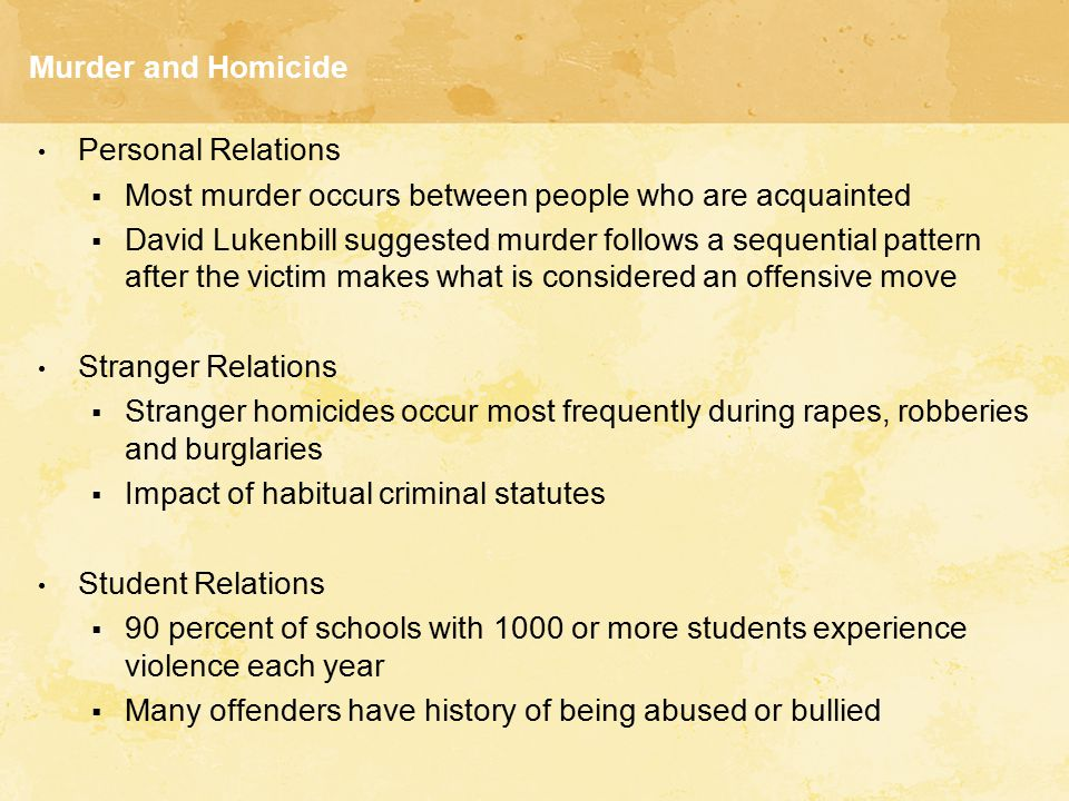 Murder and Homicide Personal Relations. Most murder occurs between people who are acquainted.