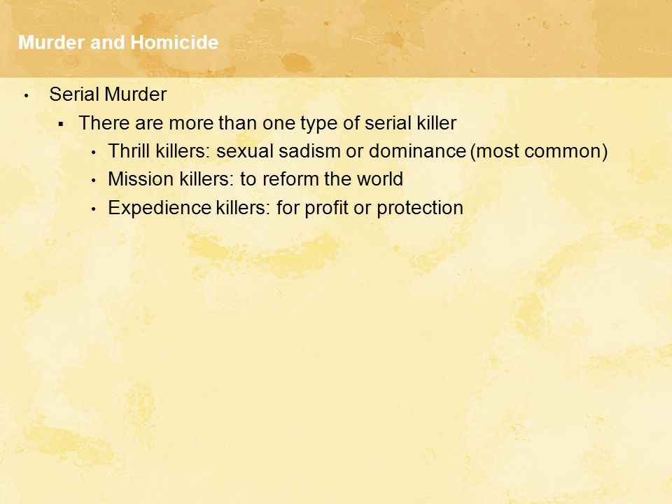 Murder and Homicide Serial Murder. There are more than one type of serial killer. Thrill killers: sexual sadism or dominance (most common)