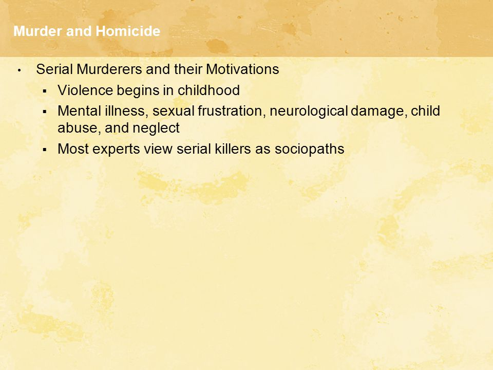 Murder and Homicide Serial Murderers and their Motivations. Violence begins in childhood.