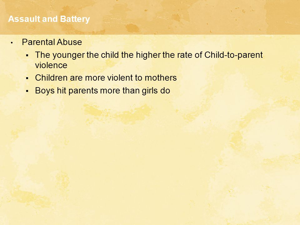 Assault and Battery Parental Abuse. The younger the child the higher the rate of Child-to-parent violence.