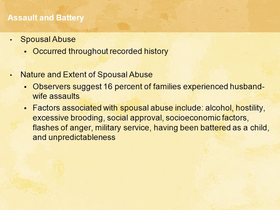 Assault and Battery Spousal Abuse. Occurred throughout recorded history. Nature and Extent of Spousal Abuse.