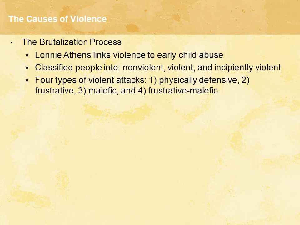 The Causes of Violence The Brutalization Process. Lonnie Athens links violence to early child abuse.
