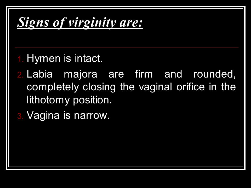 Signs of virginity are: