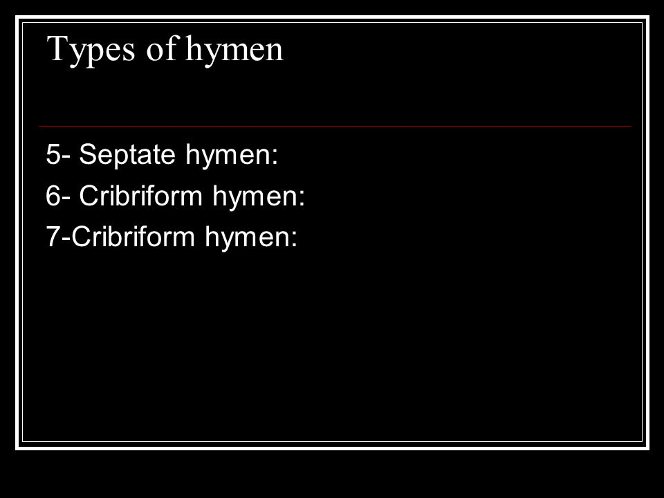 Types of hymen 5- Septate hymen: 6- Cribriform hymen: