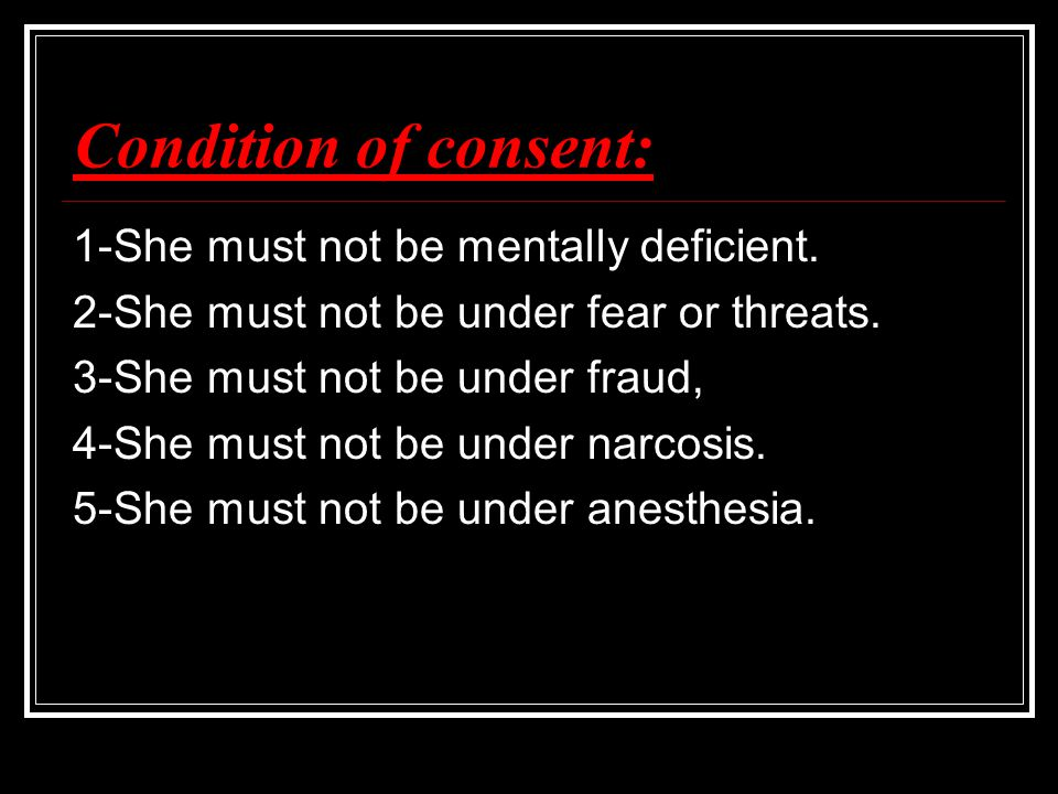 Condition of consent: 1-She must not be mentally deficient.