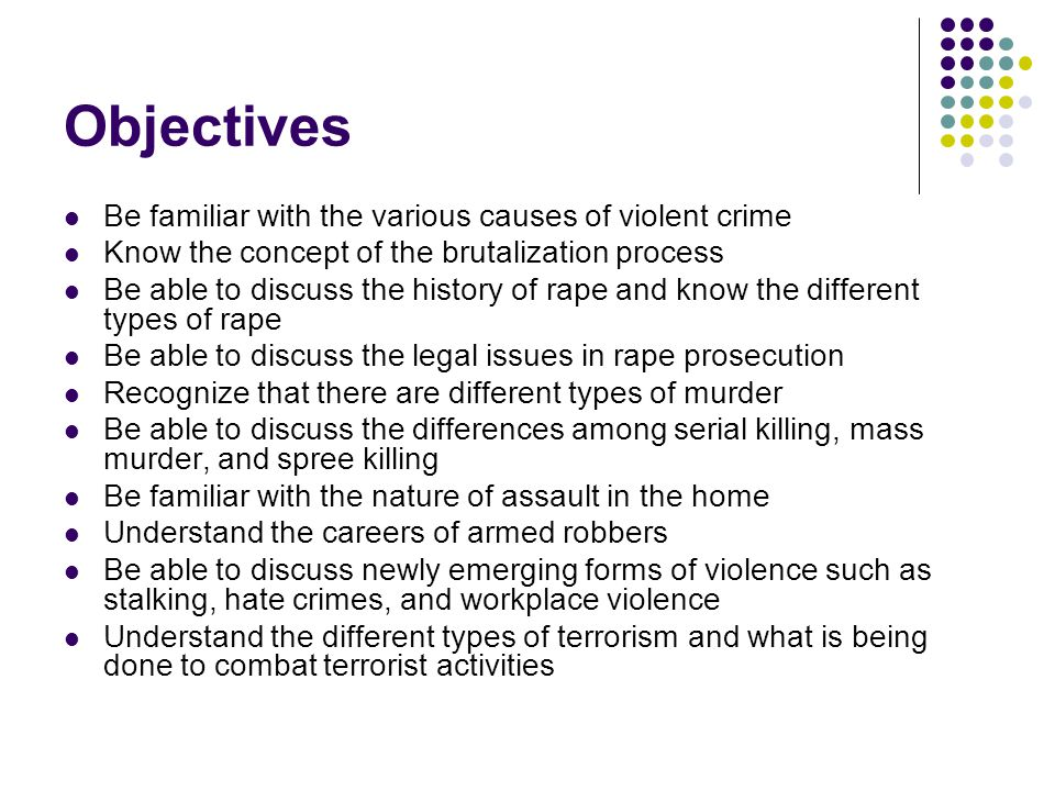 Objectives Be familiar with the various causes of violent crime