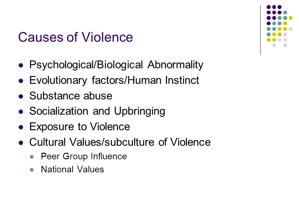 Causes of Violence Psychological/Biological Abnormality