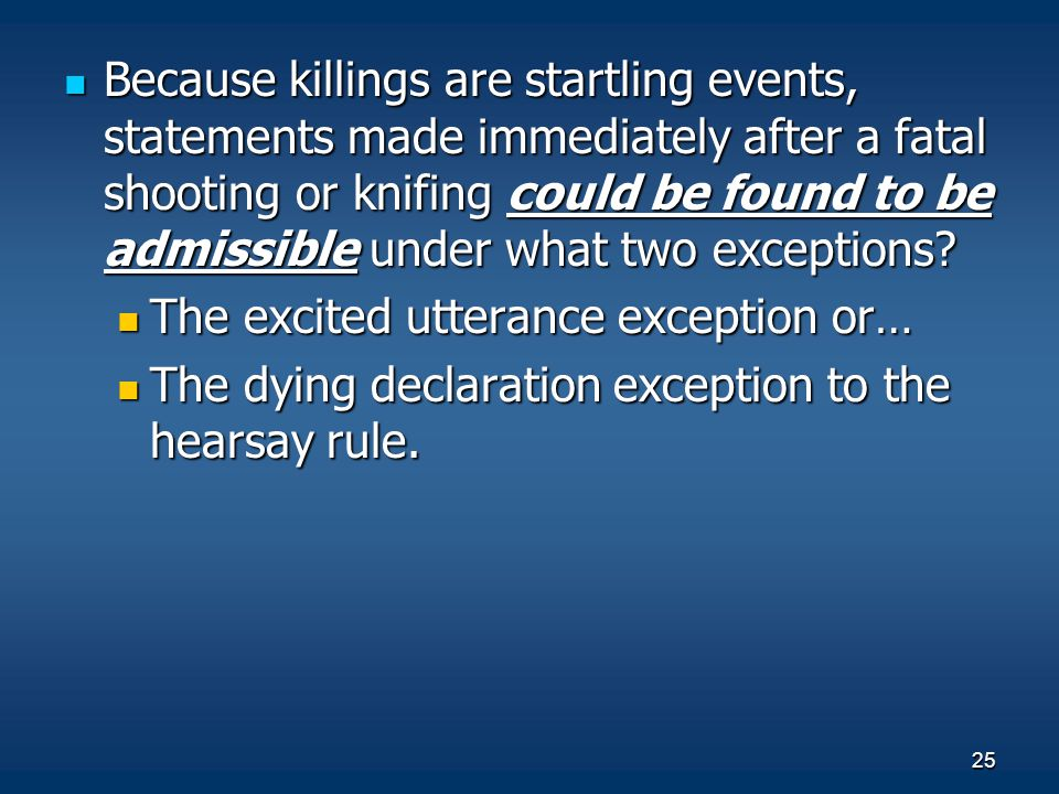 Because killings are startling events, statements made immediately after a fatal shooting or knifing could be found to be admissible under what two exceptions