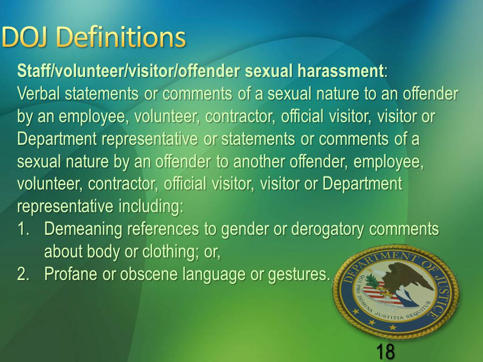 DOJ Definitions Staff/volunteer/visitor/offender sexual harassment: