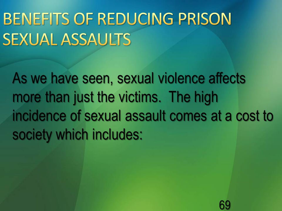 BENEFITS OF REDUCING PRISON SEXUAL ASSAULTS